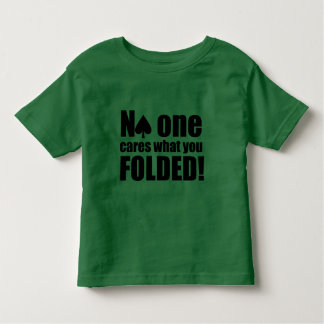 No One Cares What You Folded Toddler T-Shirt