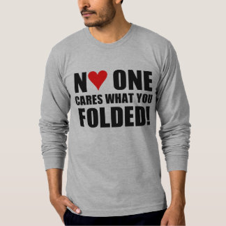 No One Cares What You Folded! Tshirt