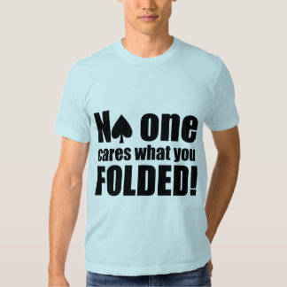 No One Cares What You Folded Tshirt