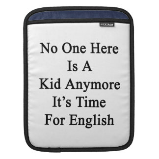 No One Here Is A Kid Anymore It's Time For English Sleeve For iPads