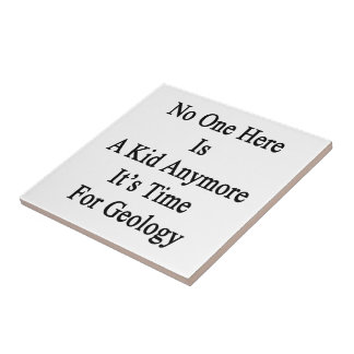 No One Here Is A Kid Anymore It's Time For Geology Small Square Tile