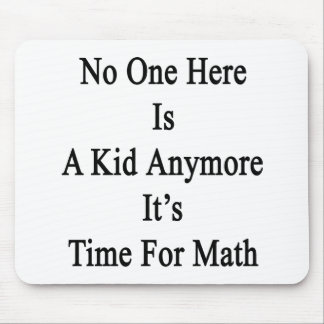 No One Here Is A Kid Anymore It's Time For Math Mouse Pad
