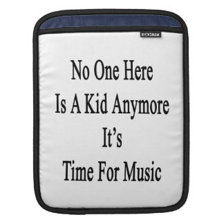 No One Here Is A Kid Anymore It's Time For Music Sleeve For iPads