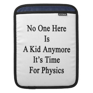 No One Here Is A Kid Anymore It's Time For Physics Sleeves For iPads