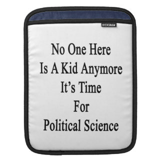 No One Here Is A Kid Anymore It's Time For Politic iPad Sleeve