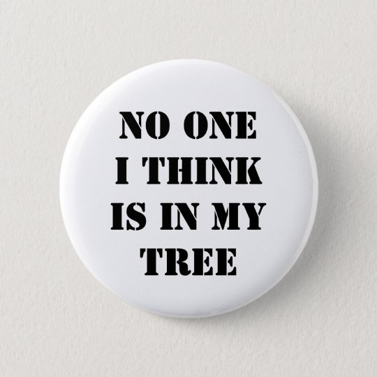 No one I think is in my tree 6 Cm Round Badge