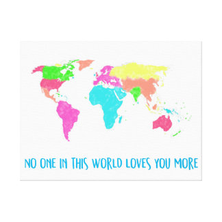No One in this World Loves You More Canvas Print