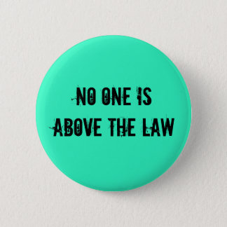 No one is above the law 6 cm round badge