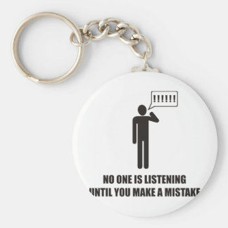 No one is listening until you make a mistake keychain