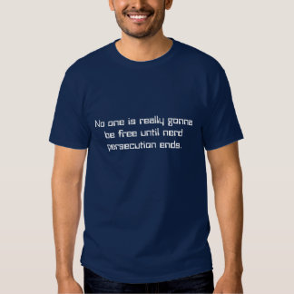 No one is really gonna be free until nerd perse... shirts