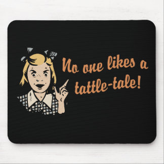 No One Likes a Tattle Tale Mouse Pad