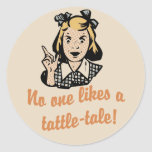 No One Likes a Tattle Tale Round Sticker