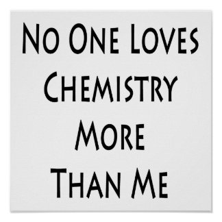 No One Loves Chemistry More Than Me Posters