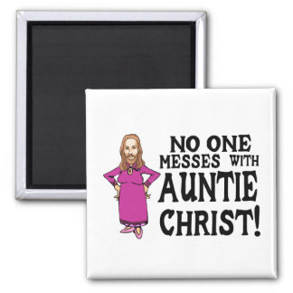 No One Messes With Auntie Christ Square Magnet