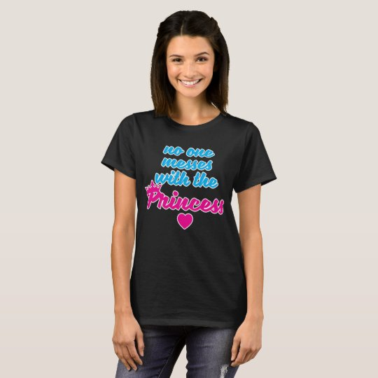 No One Messes with the Princess Crown Heart T-Shirt