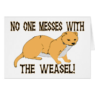 No One Messes With The Weasel Greeting Card
