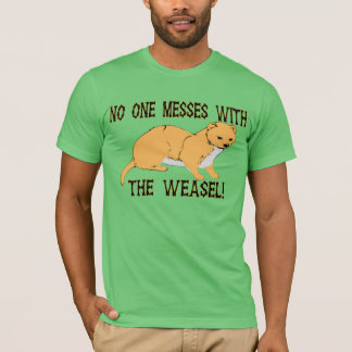 No One Messes With The Weasel T-Shirt