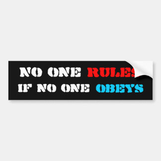 No one rules if no one obeys bumper sticker