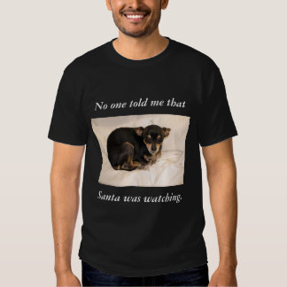 No one told me that Santa  was watching. T Shirt