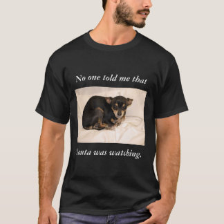 No one told me that Santa  was watching. T-Shirt