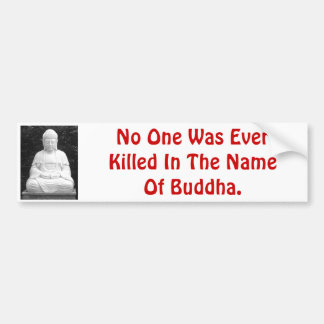 No One Was Ever Killed In The Name Of Buddha. Bumper Sticker