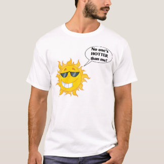 No one's HOTTER than me! T-Shirt