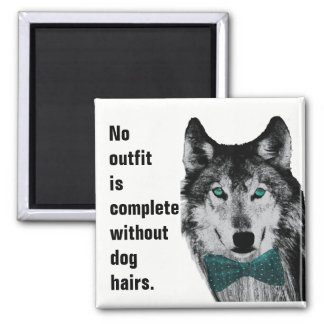 No Outfit is Complete Without Dog Hairs Square Magnet