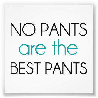 No Pants Are The Best Pants Photographic Print