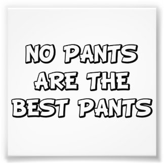 No Pants Are The Best Pants Photograph