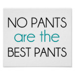 No Pants Are The Best Pants Poster