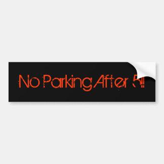 No Parking After 5!! Bumper Sticker!! Bumper Sticker