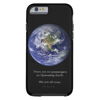 No passengers on Spaceship Earth. We are all crew. Tough iPhone 6 Case