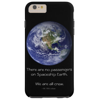 No passengers on Spaceship Earth. We are all crew. Tough iPhone 6 Plus Case