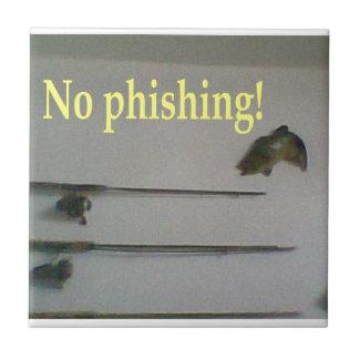 No phishing! ceramic tile