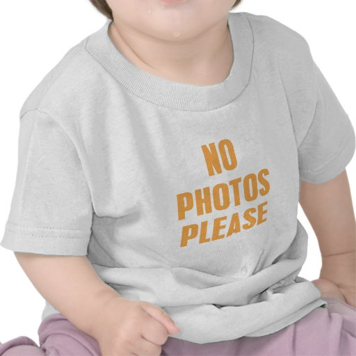 No Photos Please T Shirts
