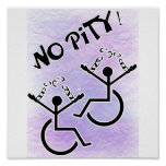 No Pity! - disability t-shirt Poster