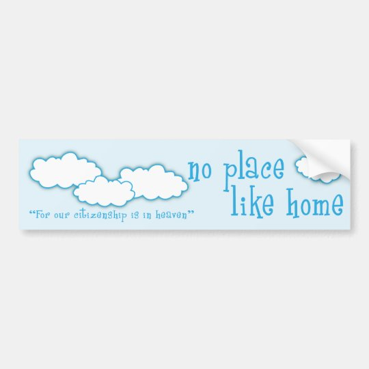 No Place Like Home Christian bumper sticker