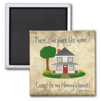 No Place Like Home Except My Nonny's House Magnet