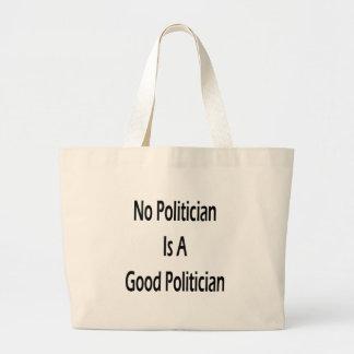 No Politician Is A Good Politician Tote Bag