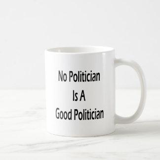 No Politician Is A Good Politician Coffee Mugs