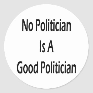 No Politician Is A Good Politician Round Stickers
