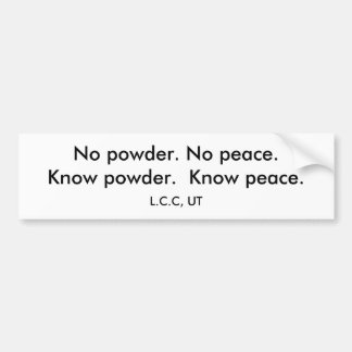 No powder. No peace.Know powder.  Know peace. Bumper Sticker