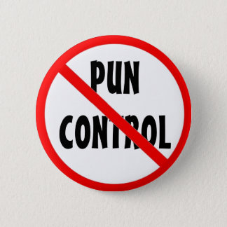 No Pun Control 6 Cm Round Badge
