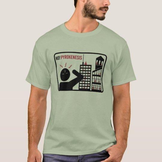 No! Pyrokenesis T-Shirt