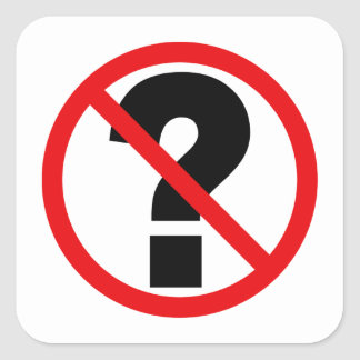 No Questions Square Sticker