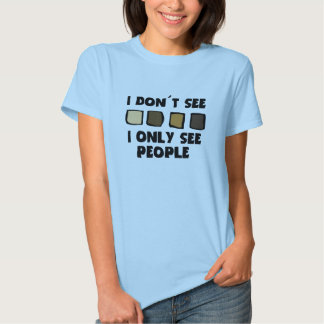 No Racism- I don't See Color, Only People-Women's T Shirts