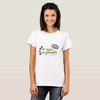 No rain No Flowers T-Shirt