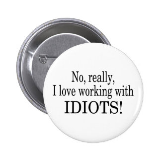 No Really I Love Working With Idiots 6 Cm Round Badge