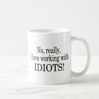 No Really I Love Working With Idiots Basic White Mug