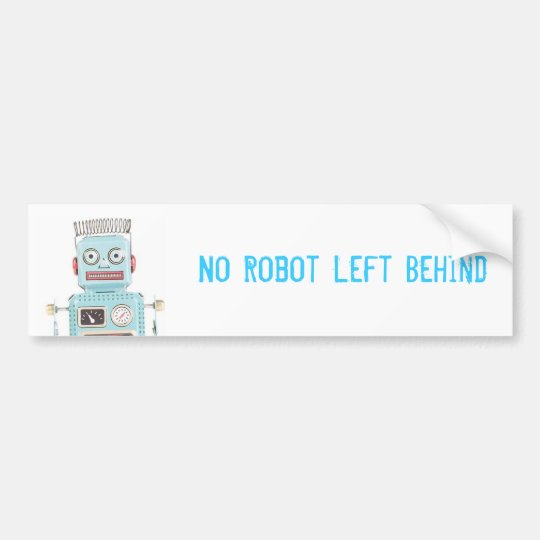 No Robot Left Behind Bumper Sticker